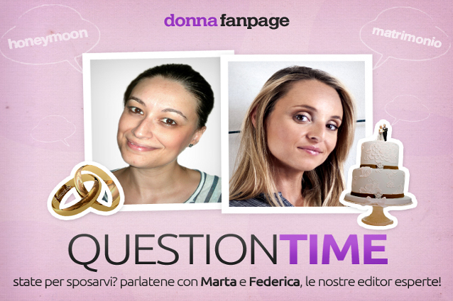 Question Time: tutto sul Matrimonio, rispondono le editor Marta e Federica.
