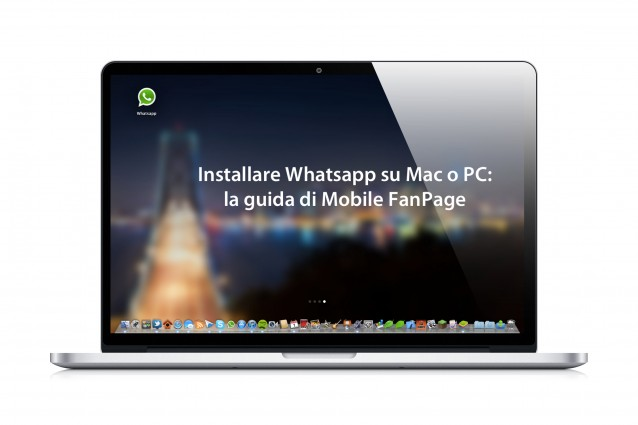 Installare WhatsApp su Mac o PC: la guida di Mobile FanPage.