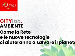 Ambiente e cittadinanza digitale, torna il Rousseau city lab