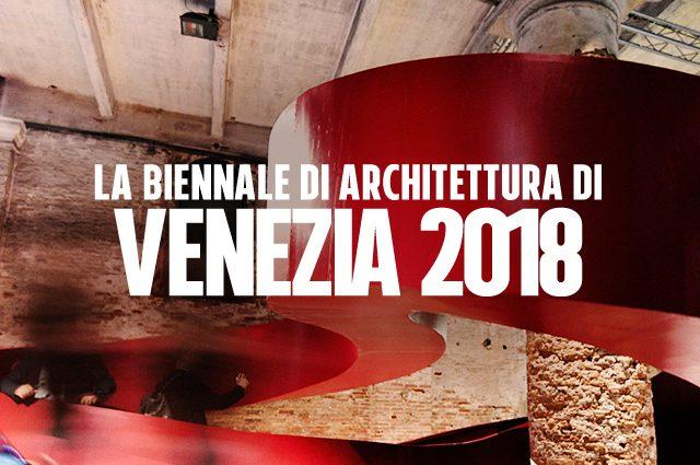 Biennale di architettura di venezia 2018 temi for Biennale venezia 2018