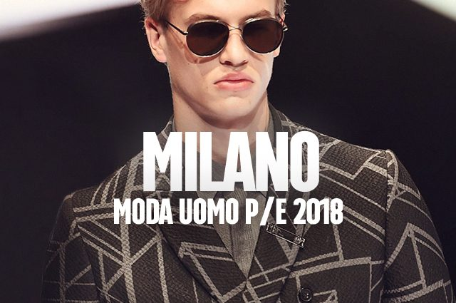 Milano moda uomo p e 2018 le sfilate in calendario e le for Moda e design milano