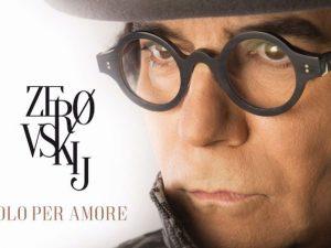 """La cover di """"ZEROVSKIJ… solo per amore"""""""