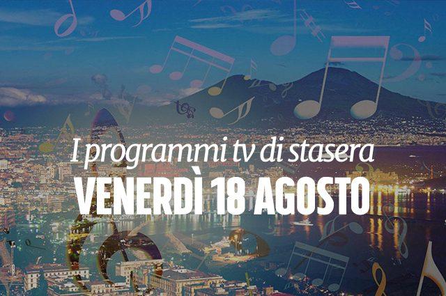 Cosa c 39 stasera in tv film e programmi di oggi 18 agosto - Programmi di cucina in tv oggi ...