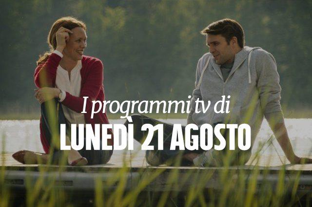 Film e programmi tv nella prima serata di oggi 21 agosto - Programmi di cucina in tv oggi ...