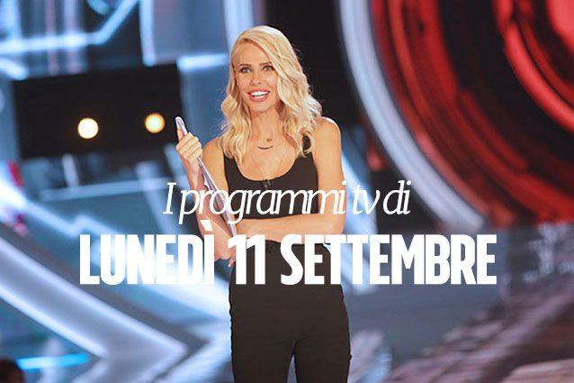 Consigli e programmazione per decidere cosa vedere in tv | Lunedì 11 settembre