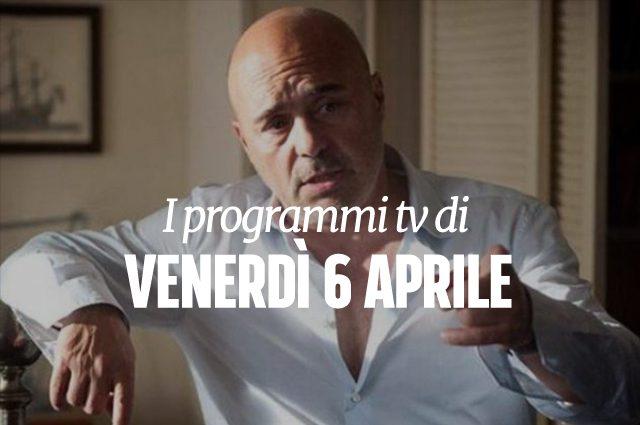Cosa c 39 stasera in tv i programmi e i film di oggi 6 aprile - Programmi di cucina in tv oggi ...