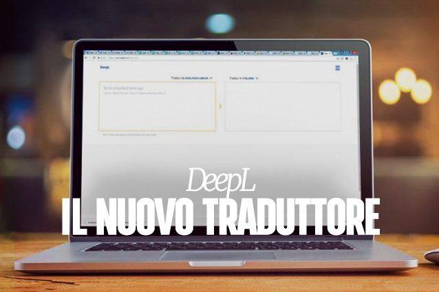 DeepL, il nuovo traduttore (gratuito) che sfida Google Translate