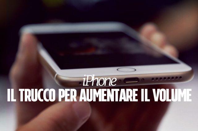 Apple, il trucco per aumentare il volume dell'iPhone (senza usare casse esterne)