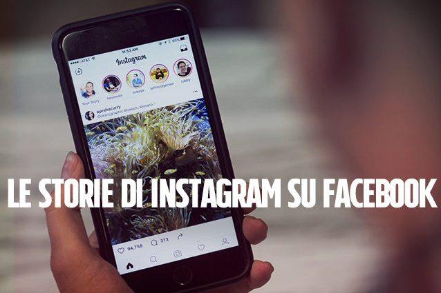 Le Instagram Stories si potranno condividere anche su Facebook: la novità