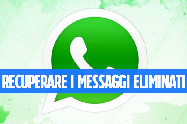 I messaggi cancellati da Whatsapp? Possono essere letti lo stesso!