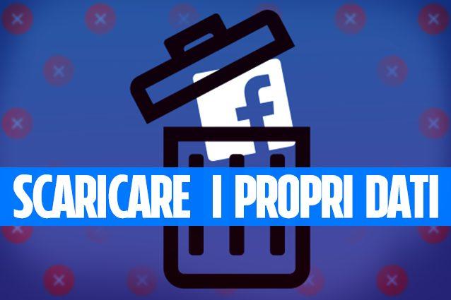 Scaricare sul computer una copia del proprio account Facebook prima di cancellarlo
